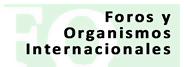 Foros y Organismos Internacionales