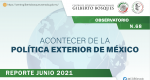 Observatorio: Acontecer de la Política Exterior de México No. 68. Reporte junio 2021