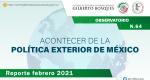 Observatorio: Acontecer de la Política Exterior de México No. 64. Reporte febrero 2021
